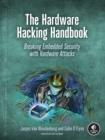 The Hardware Hacking Handbook : Breaking Embedded Security with Hardware Attacks - Book