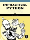Impractical Python Projects : Playful Programming Activities to Make You Smarter - Book