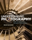 Understanding Photography : Master Your Digital Camera and Capture that Perfect Photo - Book