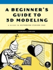 A Beginner's Guide To 3d Modeling : A Guide to Autodesk Fusion 360 - Book