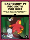 Raspberry Pi Projects For Kids : Create an MP3 Player, Mod Minecraft, Hack Radio Waves, and More! - Book
