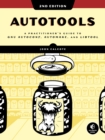 Autotools, 2nd Edition : A Practitioner's Guide to GNU Autoconf, Automake, and Libtool - eBook