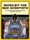 Micro:bit for Mad Scientists : 30 Clever Coding and Electronics Projects for Kids - eBook