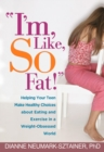 """I'm, Like, SO Fat!"" : Helping Your Teen Make Healthy Choices about Eating and Exercise in a Weight-Obsessed World - eBook"