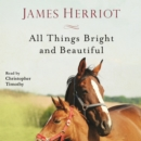 All Things Bright and Beautiful : The Warm and Joyful Memoirs of the World's Most Beloved Animal Doctor - eAudiobook