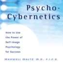 Psycho-Cybernetics : How to Use the Power of Self-Image Psychology for Success - eAudiobook