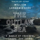 The Outlaw Sea : A World of Freedom, Chaos, and Crime - eAudiobook