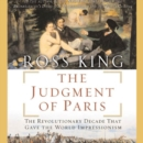 The Judgment of Paris : The Revolutionary Decade That Gave the World Impressionism - eAudiobook
