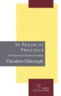 In Praise of Prejudice : How Literary Critics and Social Theorists Are Murdering Our Past - eBook