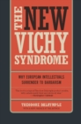 The New Vichy Syndrome : Why European Intellectuals Surrender to Barbarism - eBook