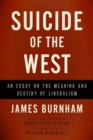 Suicide of the West : An Essay on the Meaning and Destiny of Liberalism - eBook