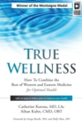 True Wellness : How to Combine the Best of Western and Eastern Medicine for Optimal Health - Book