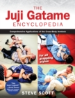 The Juji Gatame Encyclopedia : Comprehensive Applications of the Cross-Body Armlock for All Grappling Styles - Book