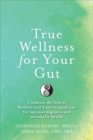 True Wellness For Your Gut : Combine the Best of Western and Eastern Medicine for Optimal Digestive and Metabolic Health - Book