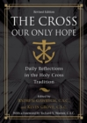 The Cross, Our Only Hope : Daily Reflections in the Holy Cross Tradition - eBook