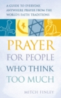 Prayer for People Who Think Too Much : A Guide to Everyday, Anywhere Prayer from the World's Faith Traditions - eBook