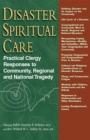 Disaster Spiritual Care : Practical Clergy Responses to Community, Regional and National Tragedy - eBook