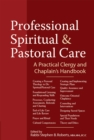 Professional Spiritual & Pastoral Care : A Practical Clergy and Chaplain's Handbook - eBook