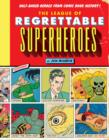 The League of Regrettable Superheroes : Half-Baked Heroes from Comic Book History - eBook