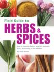Field Guide to Herbs & Spices : How to Identify, Select, and Use Virtually Every Seasoning on the Market - eBook