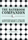 The Bathroom Companion : A Collection of Facts About the Most-Used Room in the House - eBook