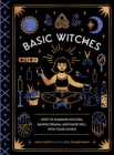Basic Witches : How to Summon Success, Banish Drama, and Raise Hell with Your Coven - Book
