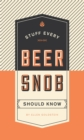 Stuff Every Beer Snob Should Know - Book