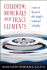 Colloidal Minerals and Trace Elements : How to Restore the Body's Natural Vitality - eBook