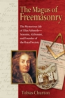 The Magus of Freemasonry : The Mysterious Life of Elias Ashmole--Scientist, Alchemist, and Founder of the Royal Society - eBook
