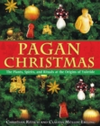 Pagan Christmas : The Plants, Spirits, and Rituals at the Origins of Yuletide - eBook