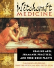 Witchcraft Medicine : Healing Arts, Shamanic Practices, and Forbidden Plants - eBook