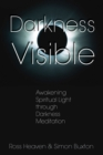 Darkness Visible : Awakening Spiritual Light through Darkness Meditation - eBook