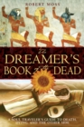 The Dreamer's Book of the Dead : A Soul Traveler's Guide to Death, Dying, and the Other Side - eBook