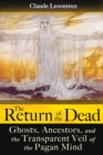 The Return of the Dead : Ghosts, Ancestors, and the Transparent Veil of the Pagan Mind - eBook