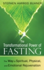 The Transformational Power of Fasting : The Way to Spiritual, Physical, and Emotional Rejuvenation - eBook