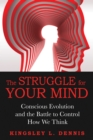 The Struggle for Your Mind : Conscious Evolution and the Battle to Control How We Think - eBook