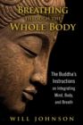 Breathing through the Whole Body : The Buddha's Instructions on Integrating Mind, Body, and Breath - eBook