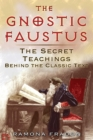 The Gnostic Faustus : The Secret Teachings behind the Classic Text - eBook