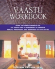 The Vaastu Workbook : Using the Subtle Energies of the Indian Art of Placement to Enhance Health, Prosperity, and Happiness in Your Home - eBook