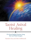 Taoist Astral Healing : Chi Kung Healing Practices Using Star and Planet Energies - eBook