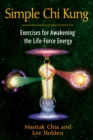 Simple Chi Kung : Exercises for Awakening the Life-Force Energy - eBook