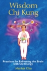 Wisdom Chi Kung : Practices for Enlivening the Brain with Chi Energy - eBook