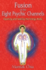 Fusion of the Eight Psychic Channels : Opening and Sealing the Energy Body - eBook