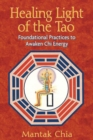 Healing Light of the Tao : Foundational Practices to Awaken Chi Energy - eBook