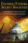 Founding Fathers, Secret Societies : Freemasons, Illuminati, Rosicrucians, and the Decoding of the Great Seal - eBook