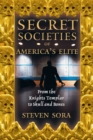 Secret Societies of America's Elite : From the Knights Templar to Skull and Bones - eBook