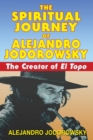 The Spiritual Journey of Alejandro Jodorowsky : The Creator of <i>El Topo</i> - eBook