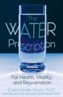 The Water Prescription : For Health, Vitality, and Rejuvenation - eBook