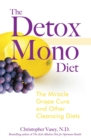 The Detox Mono Diet : The Miracle Grape Cure and Other Cleansing Diets - eBook
