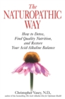 The Naturopathic Way : How to Detox, Find Quality Nutrition, and Restore Your Acid-Alkaline Balance - eBook